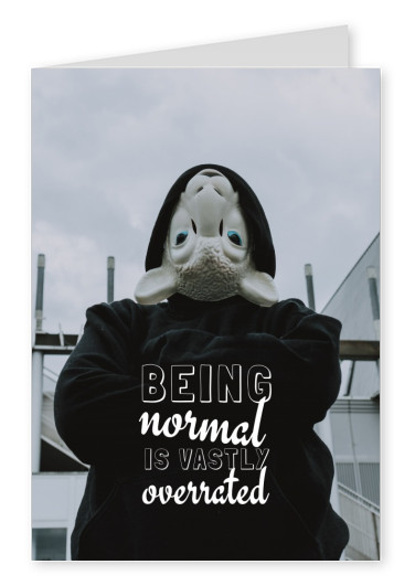 BEING NORMAL IS VASTLY OVERRATED