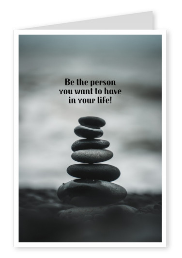 Be the person you want to have in your life - quote postcard