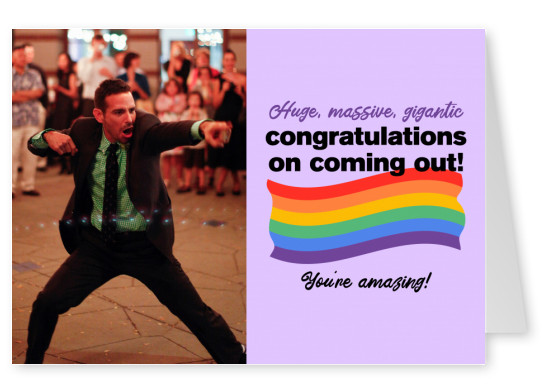 Huge, massive, gigantic congratulations on coming out!