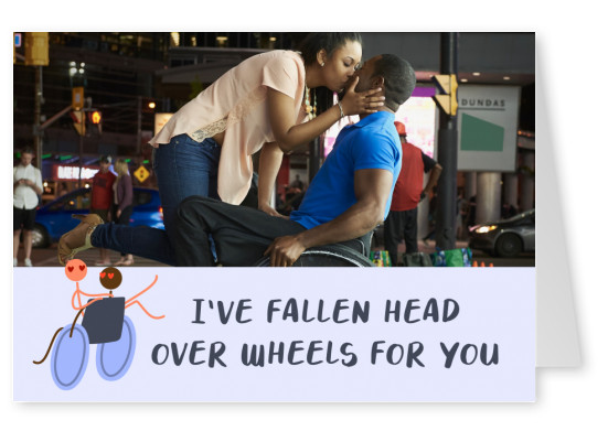 I've fallen head over wheels for you