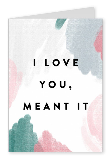 I love you, meant it