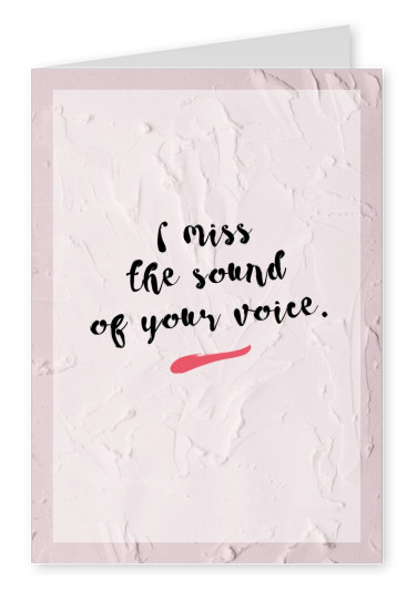 I miss the sound of your voice - Love quote Postcard