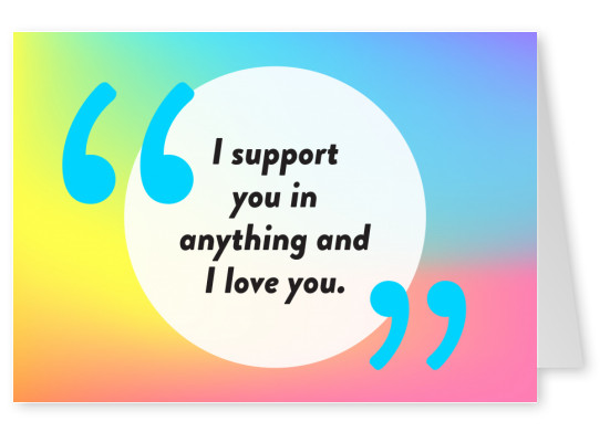 I support you in anything and I love you - Pride Cards