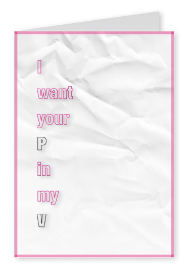 I want your P in my V
