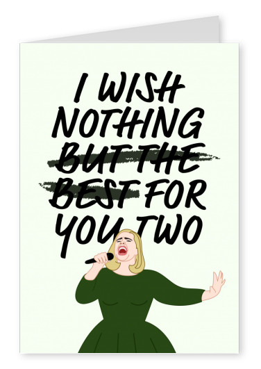 I wish nothing (but the best) for you two