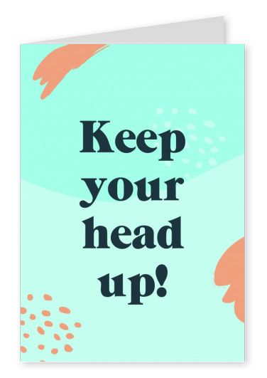 Keep your head up!