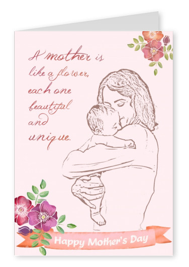 A mother is like a flower, each one beautiful and unique