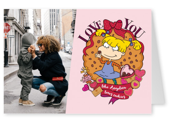 Love you (like Angelica loves cookies)
