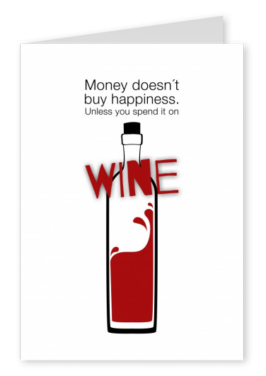 Money doesn´t buy hapiness. Unless you spend it on WINE