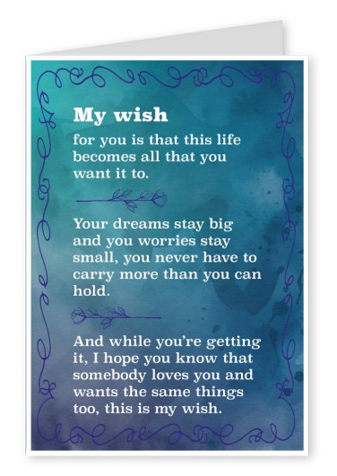 My wish for you is that this life becomes all that you want it to...