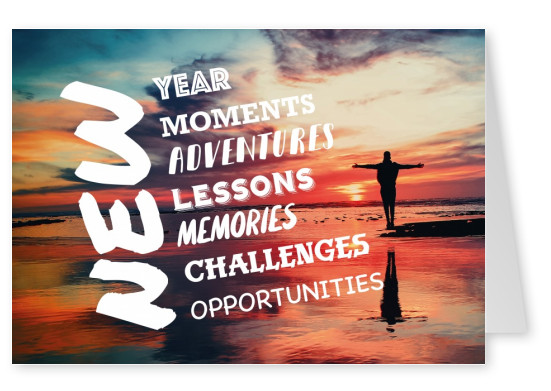 NEW YEAR / MOMENTS ADVENTURES LESSONS MEMORIES CHALLENGES OPPORTUNITIES