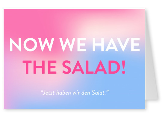 NOW WE HAVE THE SALAD!