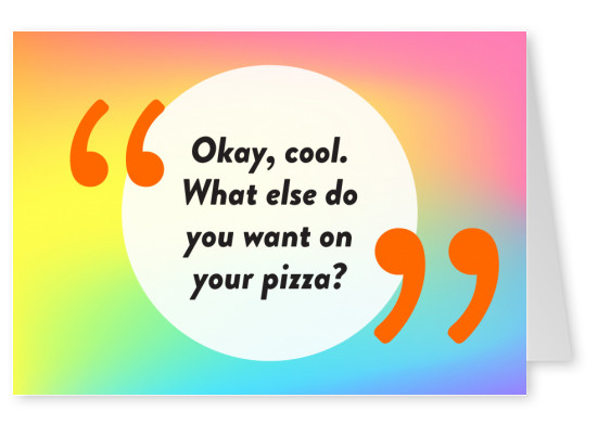 Okay, cool! What else do you want on your pizza? - Pride Cards