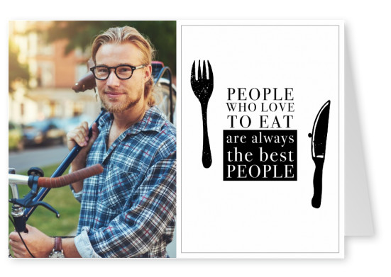 PEOPLE WHO LOVE TO EAT ARE ALWAYS THE BEST PEOPLE