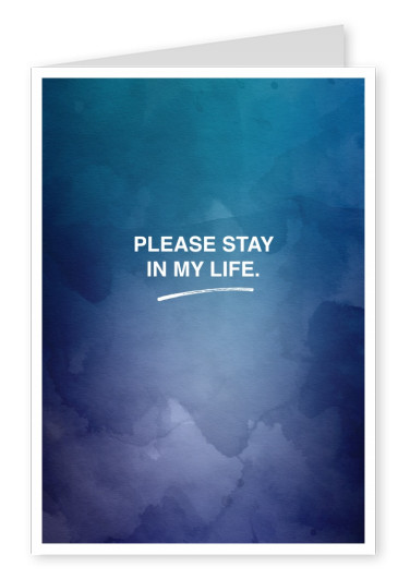 PLEASE STAY IN MY LIFE