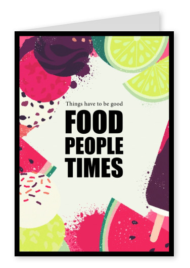 THINGS HAVE TO BE GOOD - FOOD PEOPLE TIMES