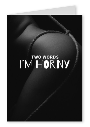 TWO WORDS I´M HORNY
