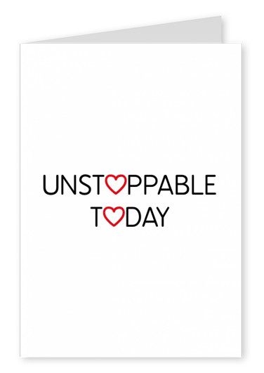Unstoppable today-quote in black letters on white background with hearts–mypostcard