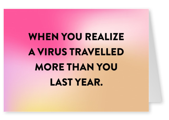 When you realize a virus travelled more than you last year.