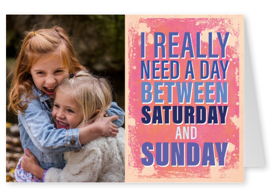 Vintage quote card: I really need a day between Saturday and Sunday
