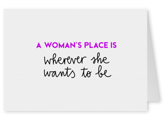 A woman's place is wherever she wants to be