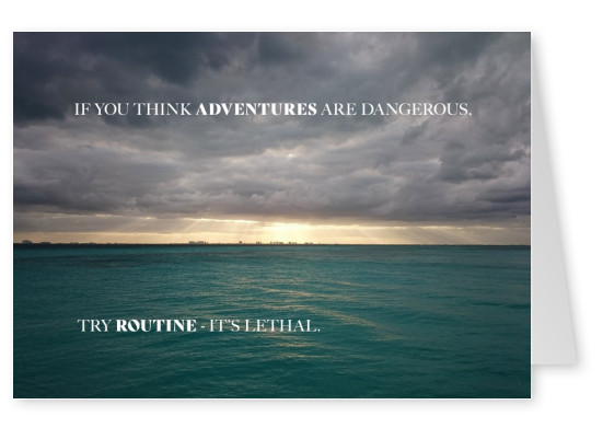 postcard saying If you think adventures are dangerous, try routine – it's lethal