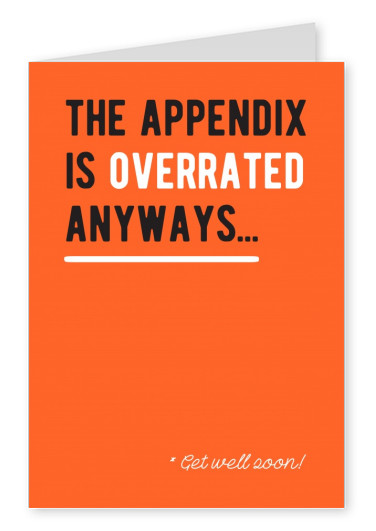 The appendix is overrated anyways. Get well soon!