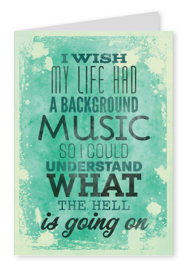 Vintage quote card: I wish my life had a background music so I could understand what the hell is going on