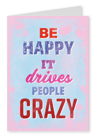 Vintage quote card: Be happy, it drives people crazy