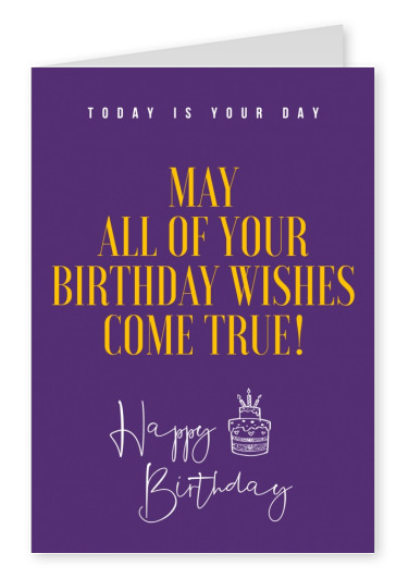 May all of your birthday wishes come true
