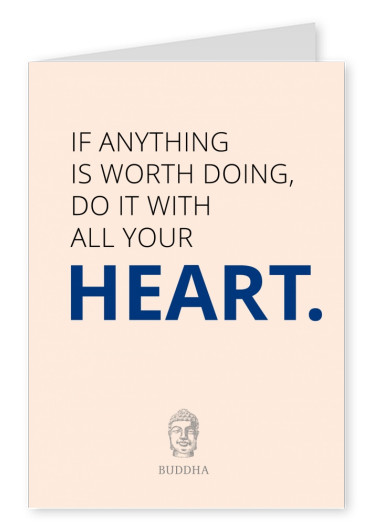 If anything is worth doing, do it with all your heart
