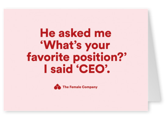 THE FEMALE COMPANY postcard He asked me what's your favourite position? I said CEO