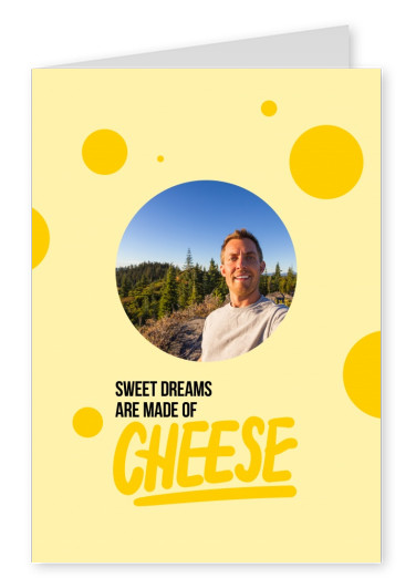 Sweet dreams are made of cheese yellow text on white background