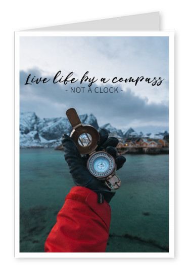 saying Live life by a compass not a clock