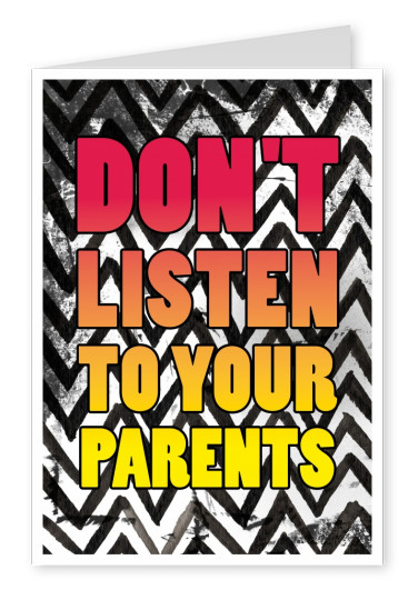 Don't listen to your parents quote card