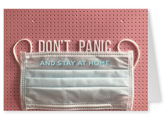 DON'T PANIC AND STAY AT HOME