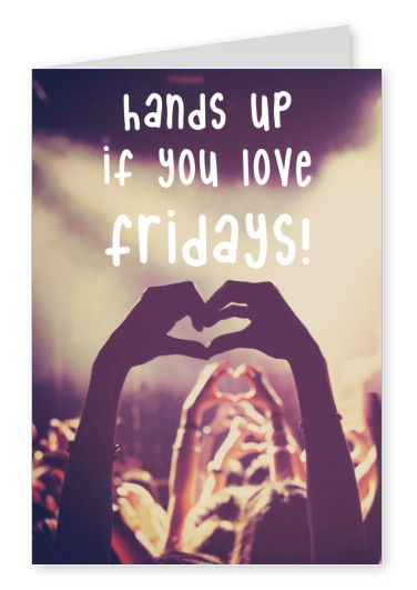 greeting card with quote hands up if you love fridays
