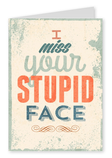 funny retro greeting card with quote i miss your stupid face