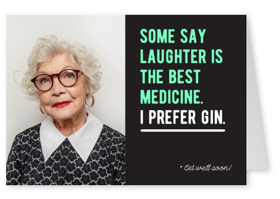 Some say laughter is the best medicine. I prefer Gin. Get well soon!