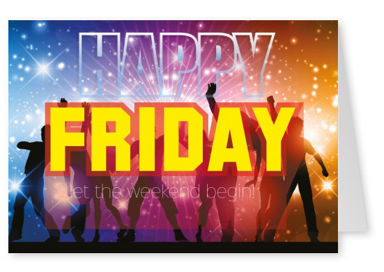 Quote: Happy Friday - Let the weekend ebegin