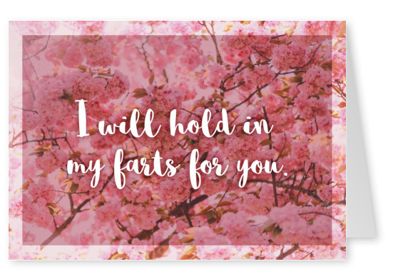 I will hold in my farts for you