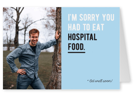 I'm sorry you had to eat hospital food!