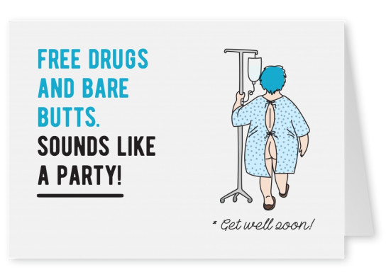 Free drugs and bare butts. Sounds like a party!