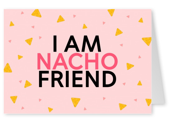 I am nacho friend