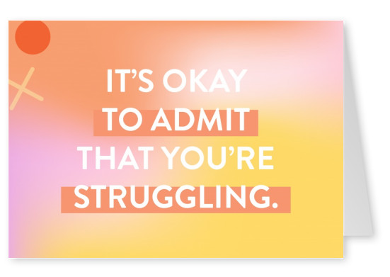 It's okay to admit that you're struggling