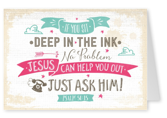 postcard SegensArt If you sit dep in the ink no problem Jesus can help you out