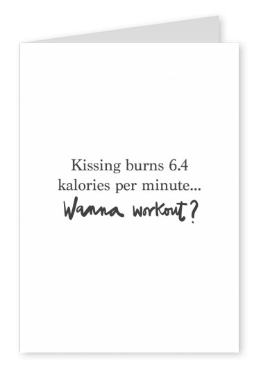 Kissing burns 6.4 calories per minute. Wanna workout?