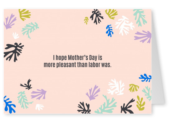 I hope mother's day is more pleasant than labour was