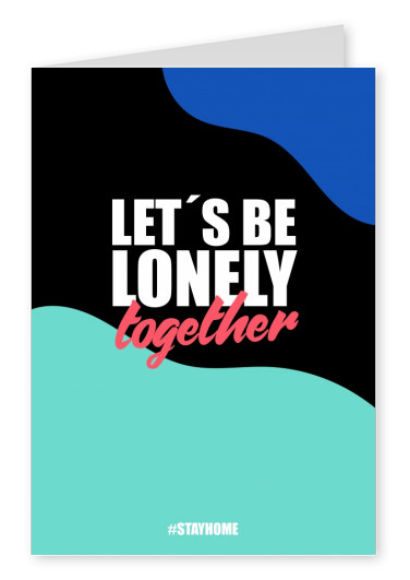 Let's be lonely together