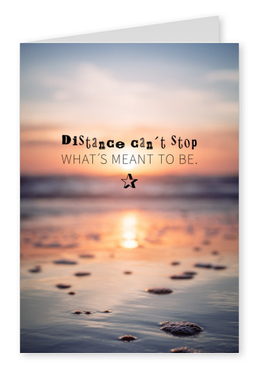 Distance can´t stop what´s meant to be.Postcard Saying